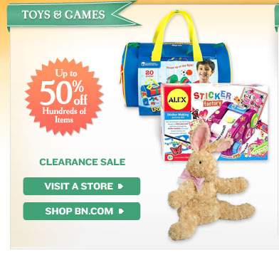Toys & Games - Clearance Sale: Up to 50% on Hundreds of Item. Visit a Store / Shop BN.COM