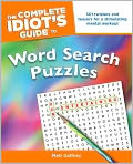 Book Cover Image. Title: The Complete Idiot's Guide to Word Search Puzzles, Author: by Matt Gaffney
