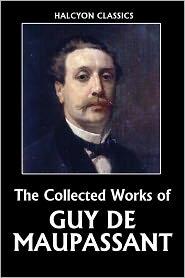 Maupassant, Guy de - The Collected Works of Guy de Maupassant
