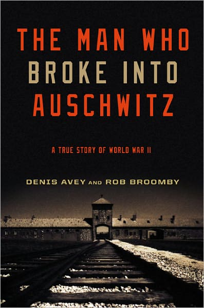 book cover of The Man who Broke into Auschwitz by Denis Avey