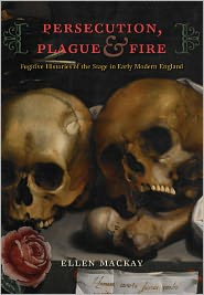 Ellen MacKay - Persecution, Plague, and Fire: Fugitive Histories of the Stage in Early Modern England