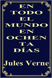 Jules Verne - EN TODO EL MUNDO EN OCHENTA DIAS (Around the World in Eighty Days)