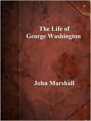 John Marshall - THE LIFE OF GEORGE WASHINGTON: 5 Volumes Bound as One