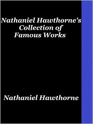 Nathaniel Hawthorne - Nathaniel Hawthorne's Collection of Famous Works: A Wonder Book for Girls & Boys, Twice Told Tales, and Tanglewood Tales