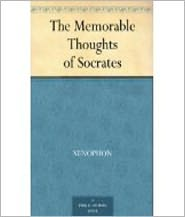 Xenophon - The Memorable Thoughts of Socrates by Xenophon, 431 BC-350? BC