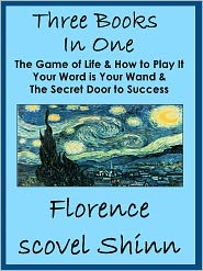 Florence Scovel Shinn - Three Florence Scovel Shinn Books In One: The Game of Life, Your Word is Your Wand & Secret Door to Success
