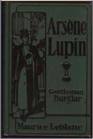 Created by Classic Detective Tales Maurice LeBlanc - The Extraordinary Adventures of Arsène Lupin, Gentleman-Burglar