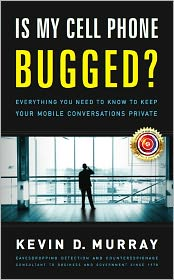 Kevin D. Murray - Is My Cell Phone Bugged?: Everything You Need to Know to Keep Your Mobile Conversations Private