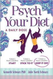 Kenneth Schwarz PhD and Julie North Schwarz - Psych Your Diet: A Daily Dose Volume 3. Psych Yourself to Keep It Off