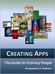 Jacqueline D. Anderson - Creating Apps: The Guide for Ordinary People