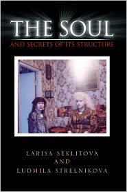 Larisa Seklitova and Ludmila Strelnikova - The Soul and Secrets of Its Structure