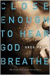 Book Cover Image. Title: Close Enough to Hear God Breathe:  The Great Story of Divine Intimacy, Author: by Greg Paul