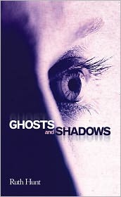 Ruth Hunt - Ghosts and Shadows
