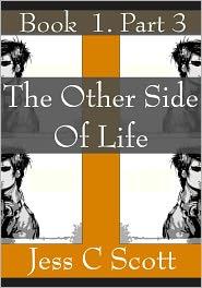 Jess C Scott - The Other Side of Life, Book 1, Part 3 (Cyberpunk Elven Trilogy)