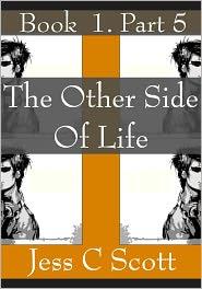 Jess C Scott - The Other Side of Life, Book 1, Part 5 (Cyberpunk Elven Trilogy)