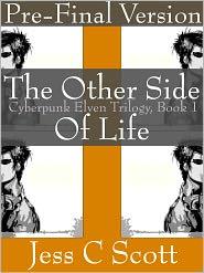 Jess C Scott - The Other Side of Life, Pre-Final Version, Book 1, Cyberpunk Elven Trilogy