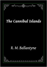R. M. Ballantyne - The Cannibal Islands: Captain Cook's Adventure in the South Seas