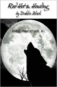Dahlia Black - Red Hot & Howling: Were Hardcore #1 - Werewolf / ShapeShifter Erotica