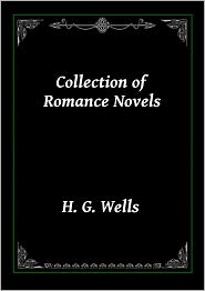 H. G. Wells - Collection of Romance Novels by H. G. Wells: Ann Veronica (A Modern Love Story), The New Machiavelli, The Passionate Friends, Lo