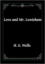 H. G. Wells - Love and Mr. Lewisham by Wells