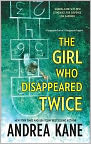 Book Cover Image. Title: The Girl Who Disappeared Twice (Forensic Instincts Series #1), Author: by Andrea Kane
