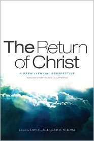 Steve W Lemke  David L. Allen - The Return of Christ: A Premillennial Perspective