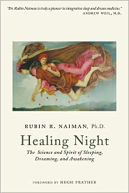 Rubin Naiman - Healing Night: The Science and Spirit of Sleeping, Dreaming, and Awakening
