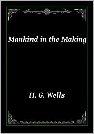H. G. Wells - Mankind in the Making by Wells