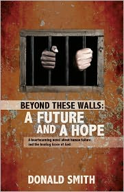 Donald Smith - BEYOND THESE WALLS: A FUTURE AND A HOPE