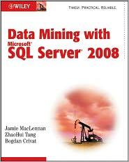 Jamie MacLennan, ZhaoHui Tang  Bogdan Crivat - Data Mining with Microsoft SQL Server 2008