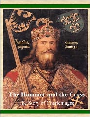 George James Paul Dalen - The Hammer and the Cross - The Story of Charlemagne