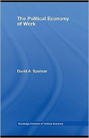 David Spencer - The Political Economy of Work