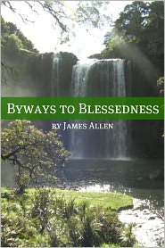 James Allen - Byways to Blessedness (Annotated with Biography about James Allen)