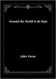 Jules Verne - Around the World in 80 Days: Classic Sci fi Novel