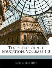 Textbooks of Art Education, Volumes 1-3...
