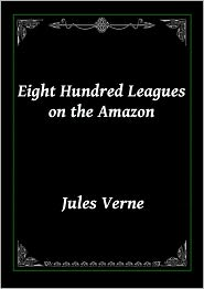 Jules Verne - 800 Leagues on the Amazon by Jules Verne