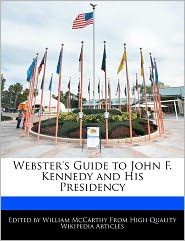 Webster's Guide To John F. Kennedy And His Presidency