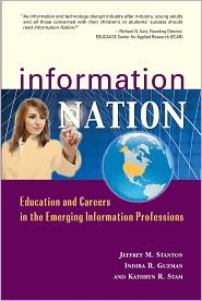 Indira R. Guzman,Kathryn R. Stam  Jeffrey M. Stanton - Information Nation: Education and Careers in the Emerging Information Professions