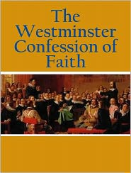 Westminster Divines - The Westminster Confession Of Faith