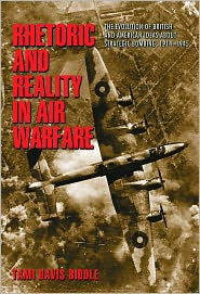 Tami Davis Biddle - Rhetoric and Reality in Air Warfare