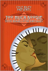 Robert Buckley, Kalamu ya Salaam, Remittance Girl, Alicia Night Orchid Cole Riley - Too Much Boogie: Erotic Remixes of the Dirty Blues