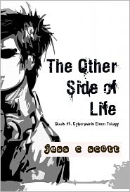 Jess C Scott - The Other Side of Life, Book #1, Cyberpunk Elven Trilogy