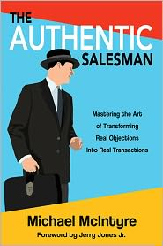 Michael McIntyre - The Authentic Salesman: Mastering the Art of Transforming Real Objections Into Real Transactions