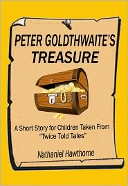 "Nathaniel Hawthorne - Peter Goldthwaite's Treasure: A Short Story for Children Taken From ""Twice Told Tales"""
