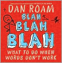 Book Cover Image. Title: Blah Blah Blah:  What to Do When Words Don't Work, Author: by Dan Roam