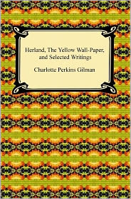 Charlotte Perkins Gilman - Herland, The Yellow Wall-Paper, and Selected Writings