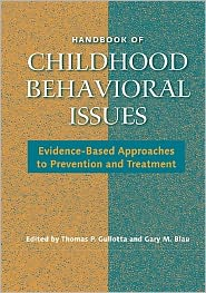 Gary M. Blau, Jessica M. Ramos Edited by Thomas Gullotta and Gary Blau - Handbook of Childhood Behavioral Issues: Evidence-Based Approaches to Prevention and Treatment