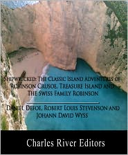 Robert Louis Stevenson, Johann David Wyss, Charles River Editors (Editor) Daniel Defoe - Shipwrecked: The Classic Island Adventures of Robinson Crusoe, Treasure Island and The Swiss Family Robinson (Illustrated with O