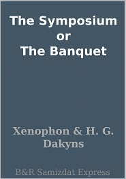 Xenophon - The Symposium or The Banquet