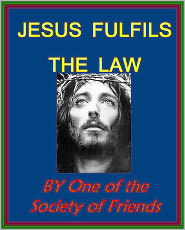 One of the Society of Friends - JESUS FULFILS THE LAW